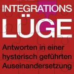 """Neuerscheinung: """"Die Integrationslüge. Antworten in einer hysterisch geführten Auseinandersetzung"""""""